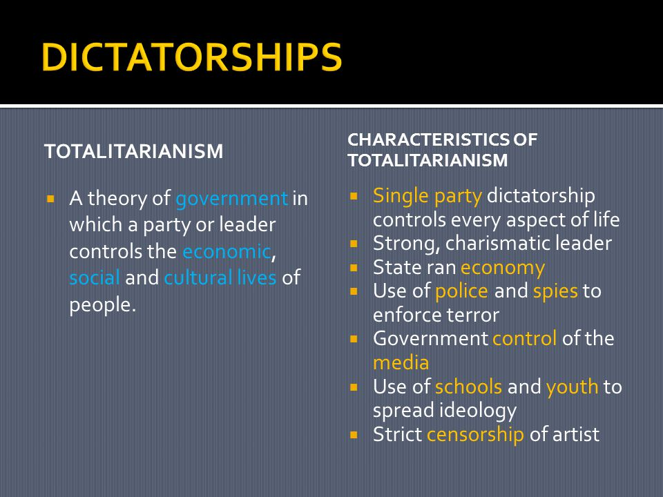 DICTATORSHIPS totalitarianism. Characteristics of Totalitarianism.