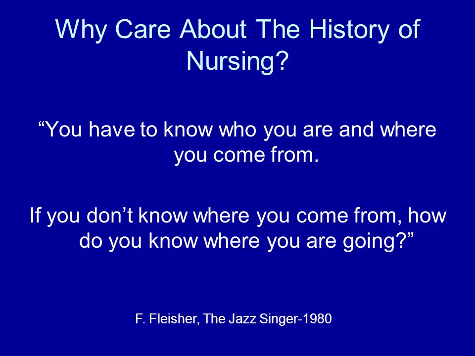 Why Care About The History of Nursing