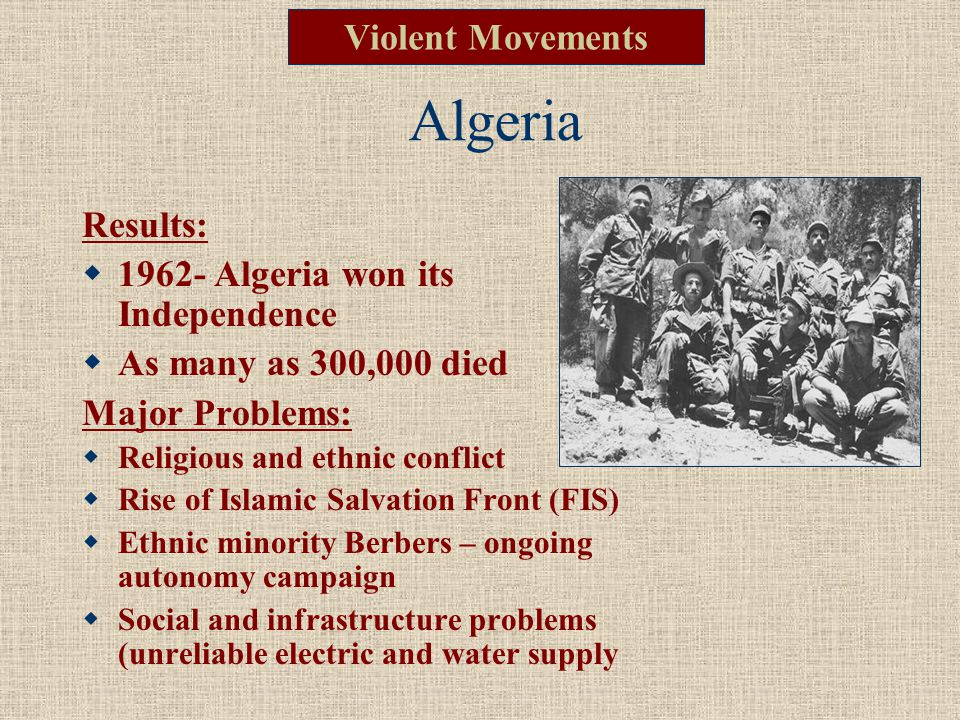 Algeria Violent Movements Results: 1962- Algeria won its Independence