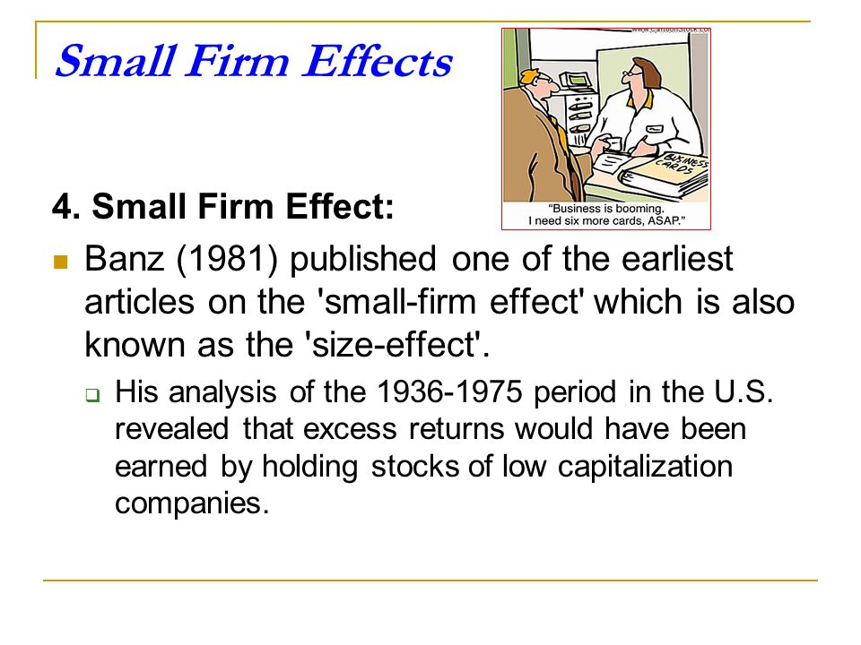 Small Firm Effects 4. Small Firm Effect: