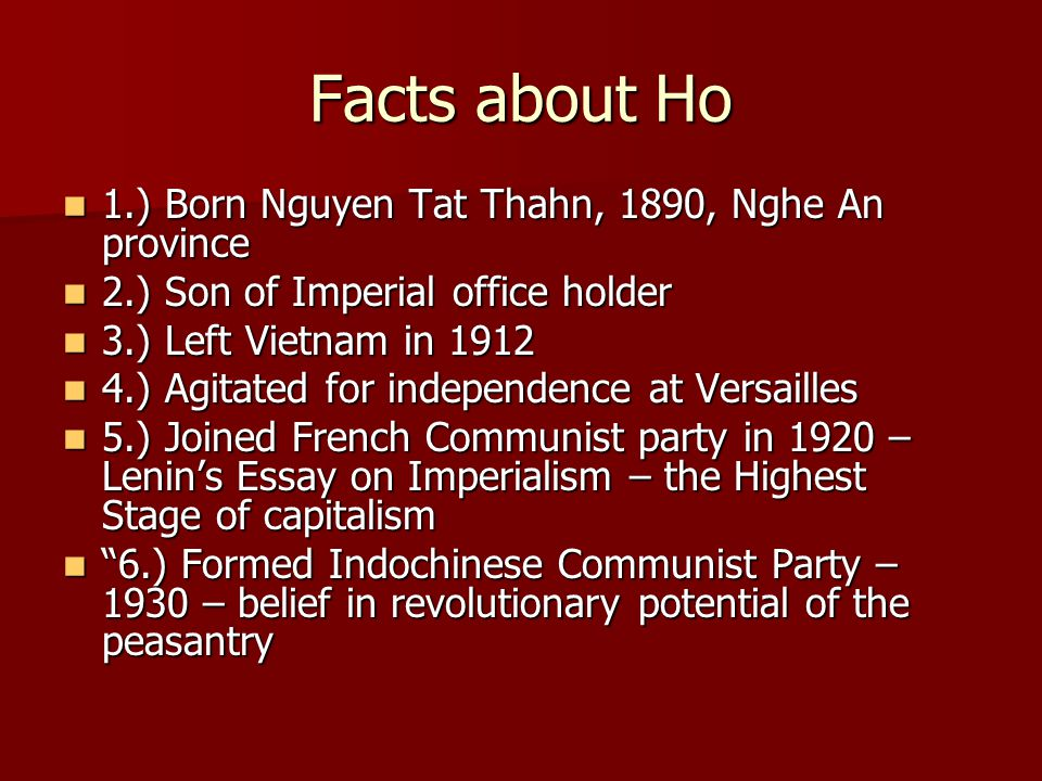 Facts about Ho 1.) Born Nguyen Tat Thahn, 1890, Nghe An province