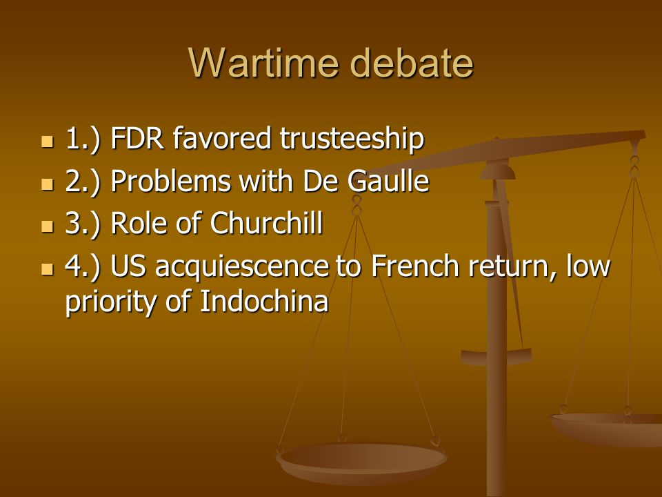 Wartime debate 1.) FDR favored trusteeship 2.) Problems with De Gaulle