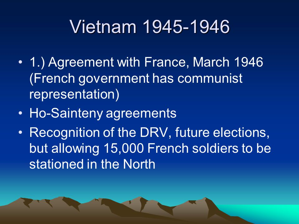 Vietnam 1945-1946 1.) Agreement with France, March 1946 (French government has communist representation)