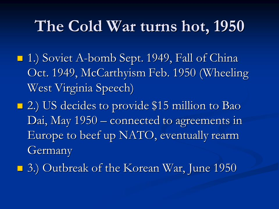 The Cold War turns hot, 1950 1.) Soviet A-bomb Sept. 1949, Fall of China Oct. 1949, McCarthyism Feb. 1950 (Wheeling West Virginia Speech)