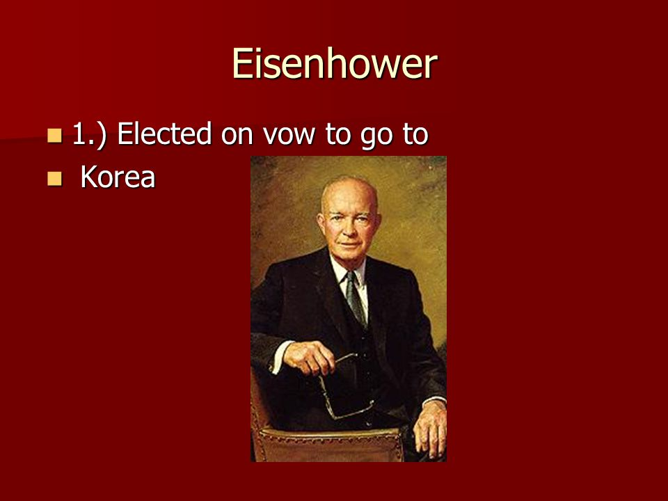 Eisenhower 1.) Elected on vow to go to Korea