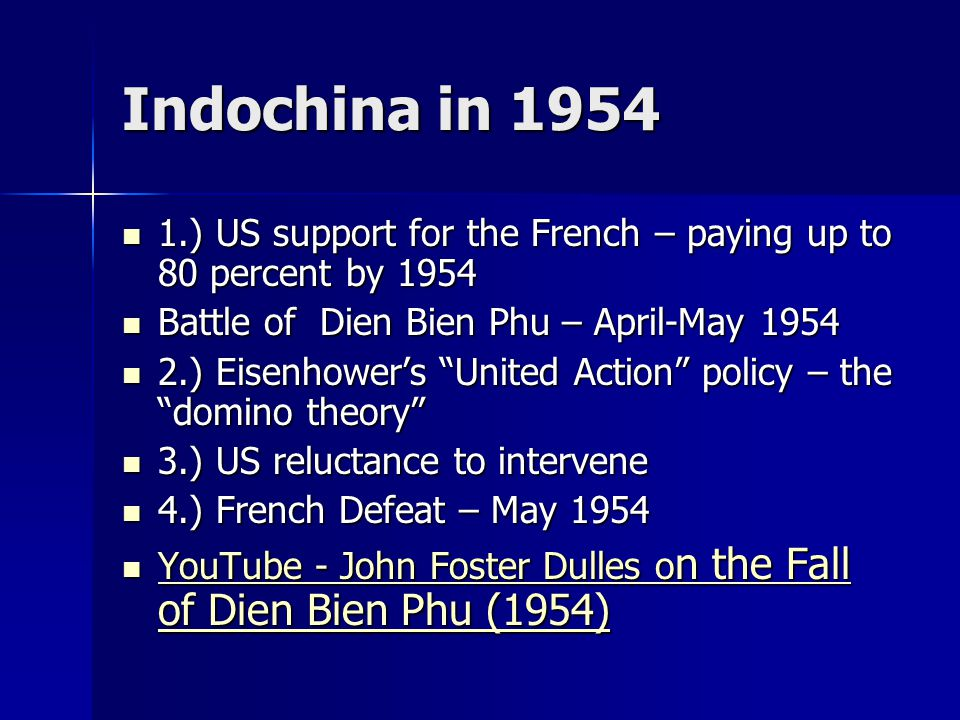 Indochina in 1954 1.) US support for the French – paying up to 80 percent by 1954. Battle of Dien Bien Phu – April-May 1954.