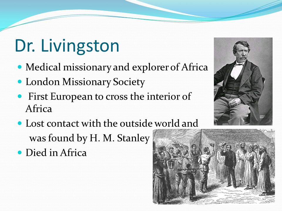 Dr. Livingston Medical missionary and explorer of Africa