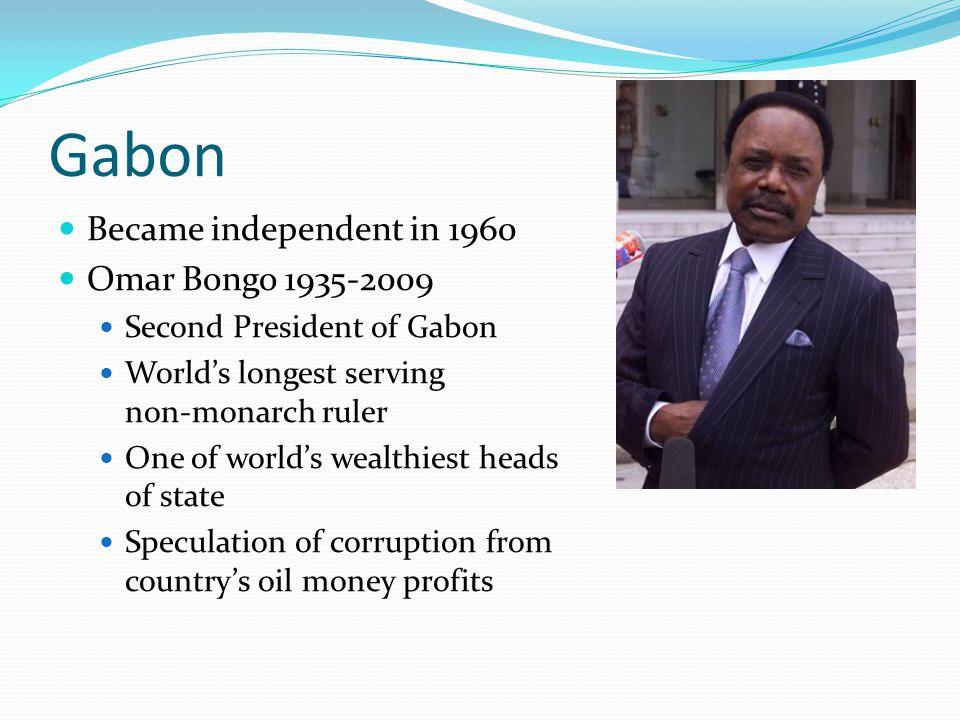 Gabon Became independent in 1960 Omar Bongo 1935-2009