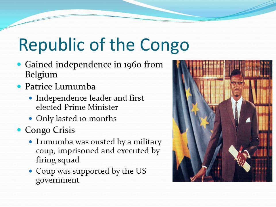 Republic of the Congo Gained independence in 1960 from Belgium