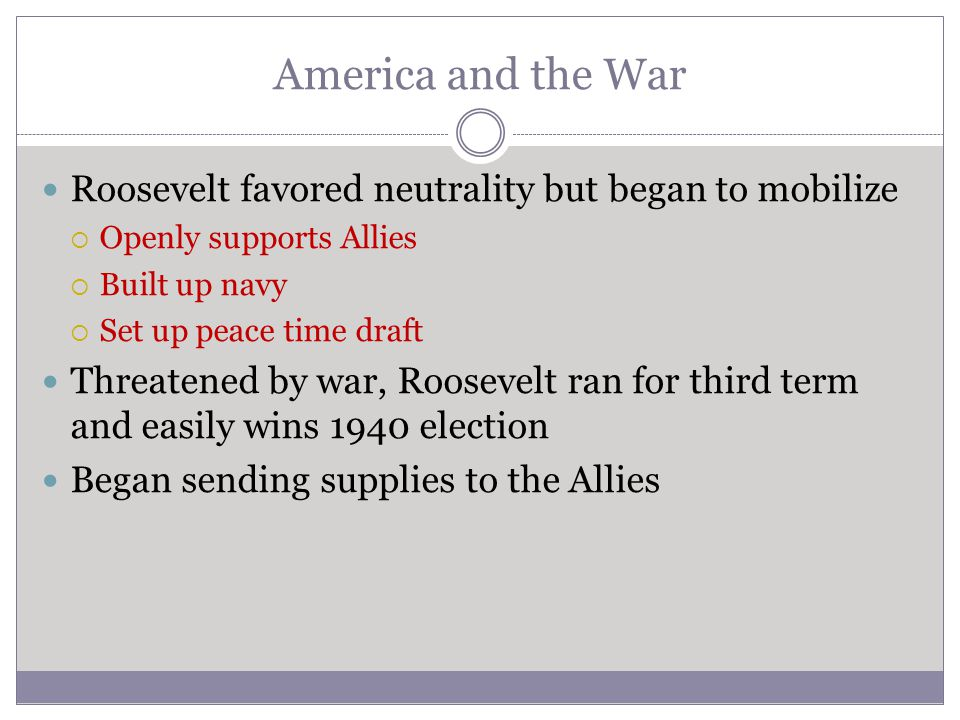America and the War Roosevelt favored neutrality but began to mobilize