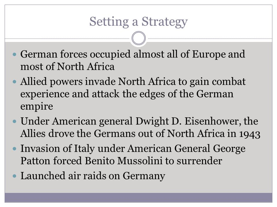 Setting a Strategy German forces occupied almost all of Europe and most of North Africa.