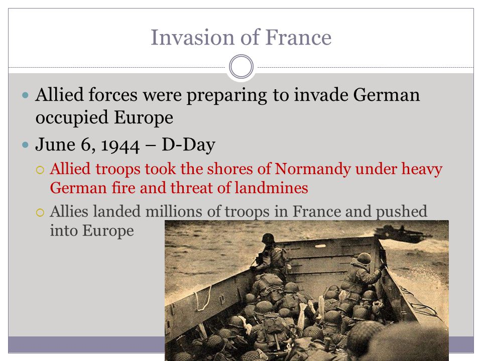 Invasion of France Allied forces were preparing to invade German occupied Europe. June 6, 1944 – D-Day.