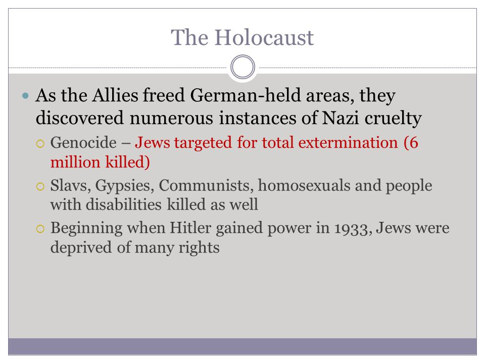 The Holocaust As the Allies freed German-held areas, they discovered numerous instances of Nazi cruelty.