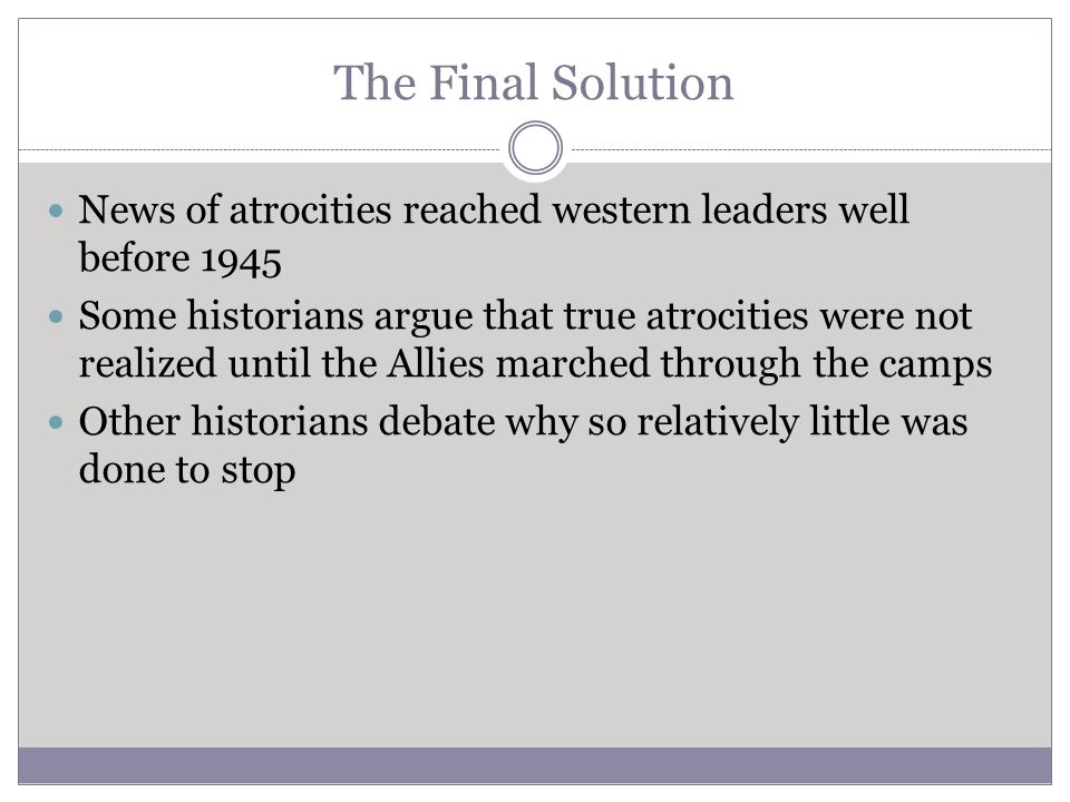 The Final Solution News of atrocities reached western leaders well before 1945.