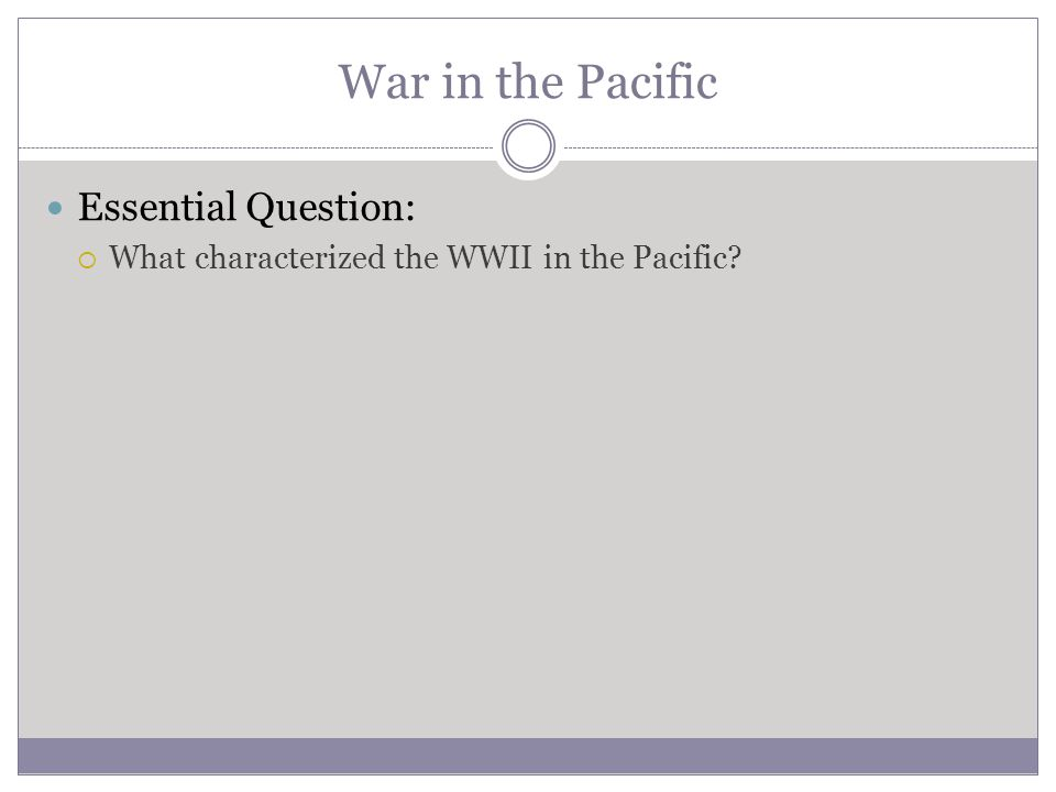 War in the Pacific Essential Question: