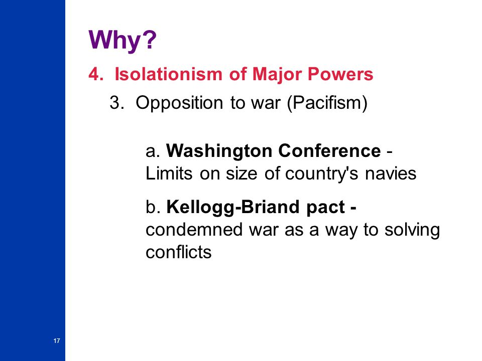 Why 4. Isolationism of Major Powers 3. Opposition to war (Pacifism)
