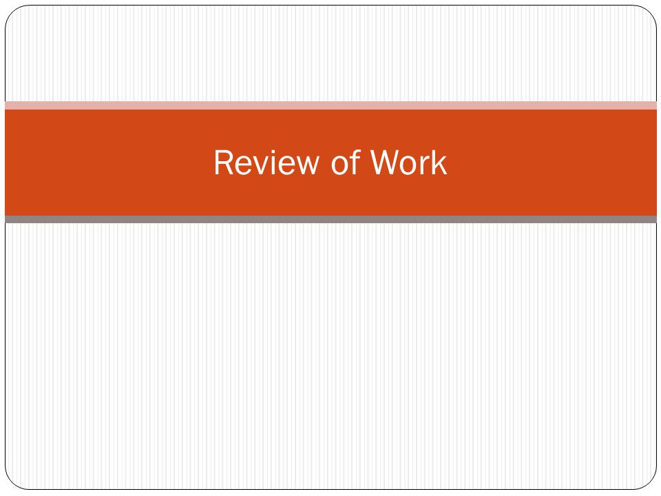 Review of Work