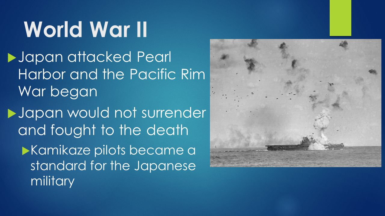 World War II Japan attacked Pearl Harbor and the Pacific Rim War began