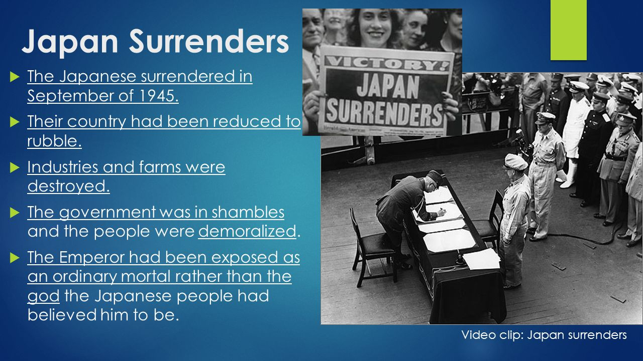 Japan Surrenders The Japanese surrendered in September of 1945.