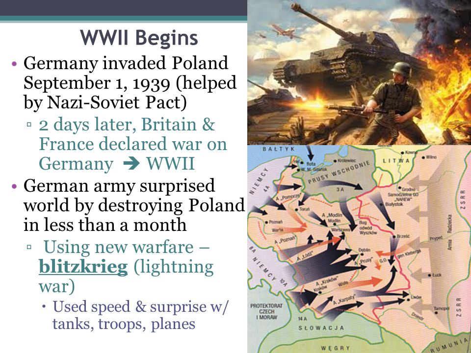 WWII Begins Germany invaded Poland September 1, 1939 (helped by Nazi-Soviet Pact) 2 days later, Britain & France declared war on Germany  WWII.