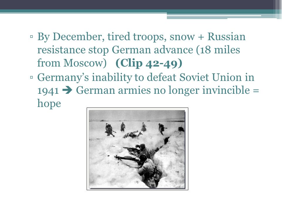 By December, tired troops, snow + Russian resistance stop German advance (18 miles from Moscow) (Clip 42-49)