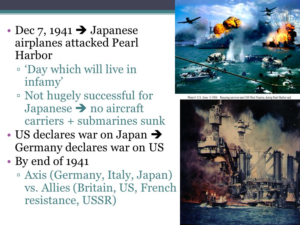 Dec 7, 1941  Japanese airplanes attacked Pearl Harbor