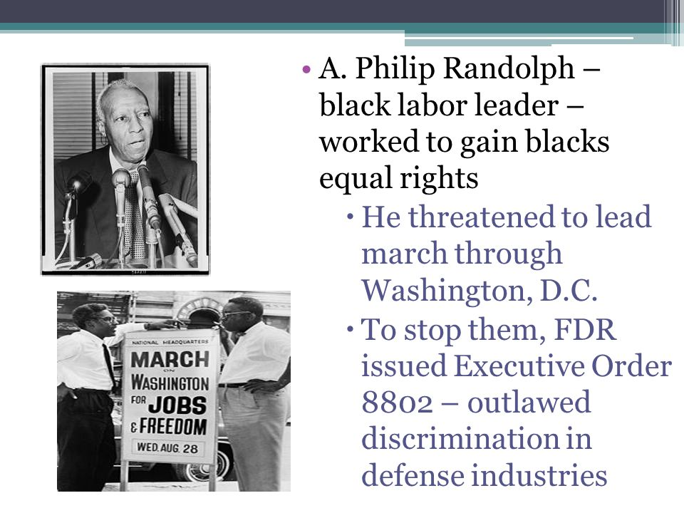 A. Philip Randolph – black labor leader – worked to gain blacks equal rights