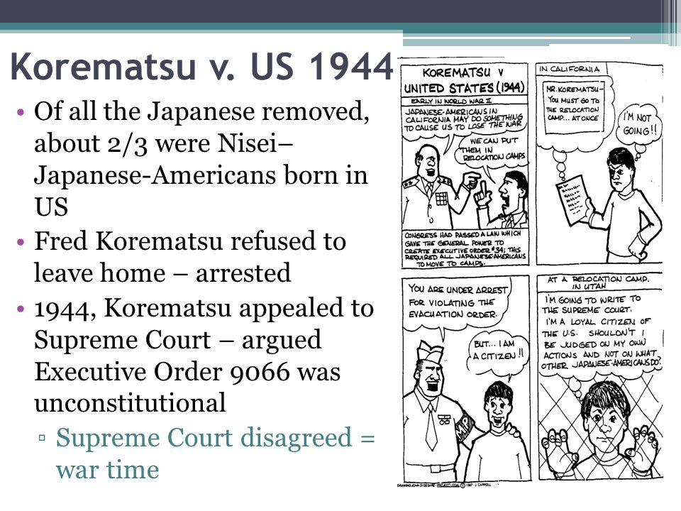 Korematsu v. US 1944 Of all the Japanese removed, about 2/3 were Nisei– Japanese-Americans born in US.