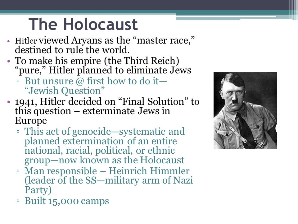 The Holocaust Hitler viewed Aryans as the master race, destined to rule the world.