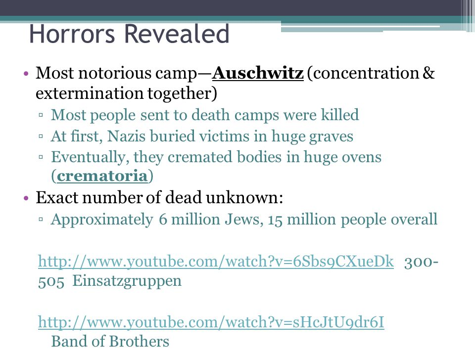 Horrors Revealed Most notorious camp—Auschwitz (concentration & extermination together) Most people sent to death camps were killed.