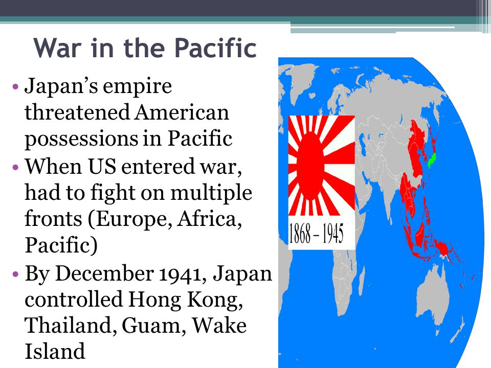 War in the Pacific Japan's empire threatened American possessions in Pacific.