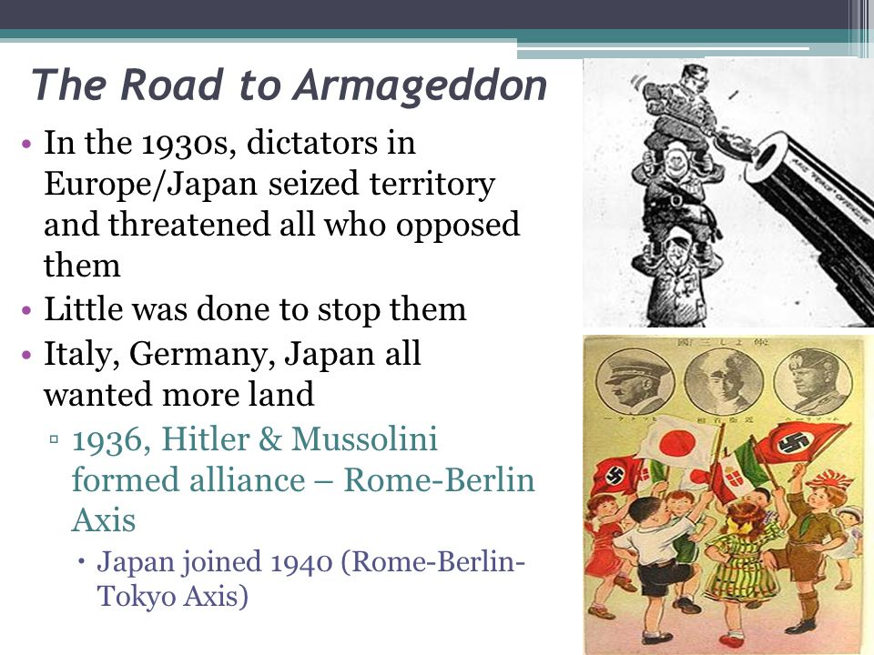 The Road to Armageddon In the 1930s, dictators in Europe/Japan seized territory and threatened all who opposed them.