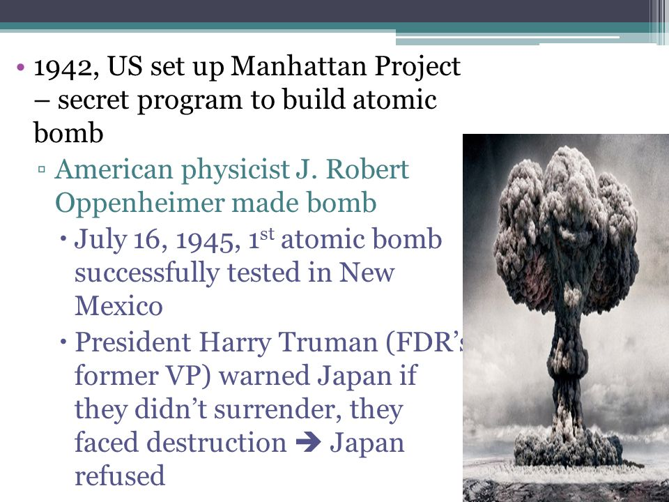 1942, US set up Manhattan Project – secret program to build atomic bomb