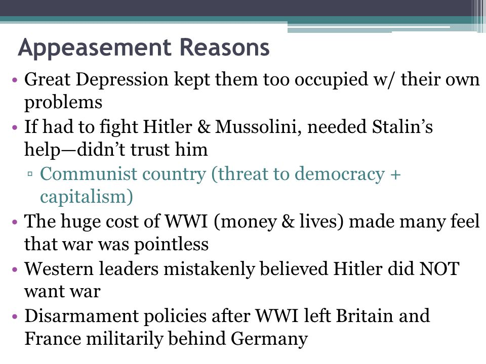 Appeasement Reasons Great Depression kept them too occupied w/ their own problems.