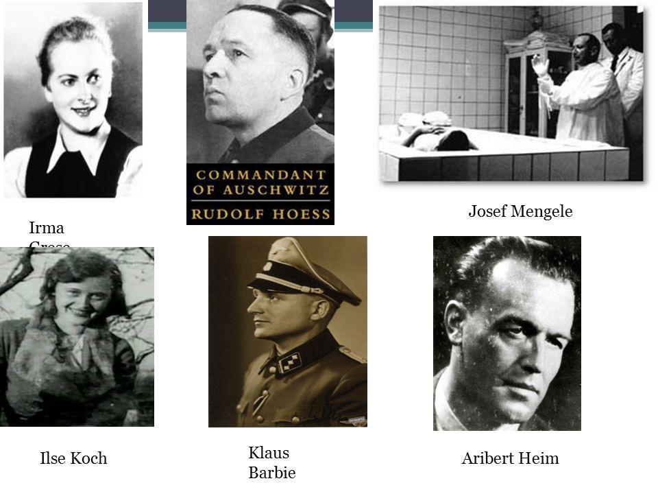 Josef Mengele Irma Grese Klaus Barbie Ilse Koch Aribert Heim