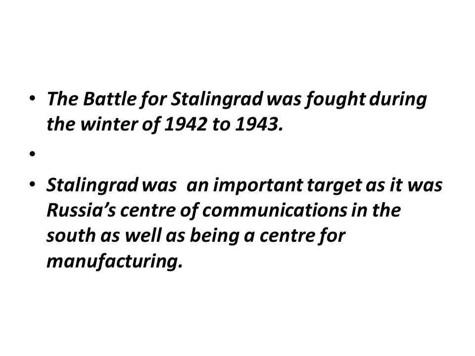 The Battle for Stalingrad was fought during the winter of 1942 to 1943.