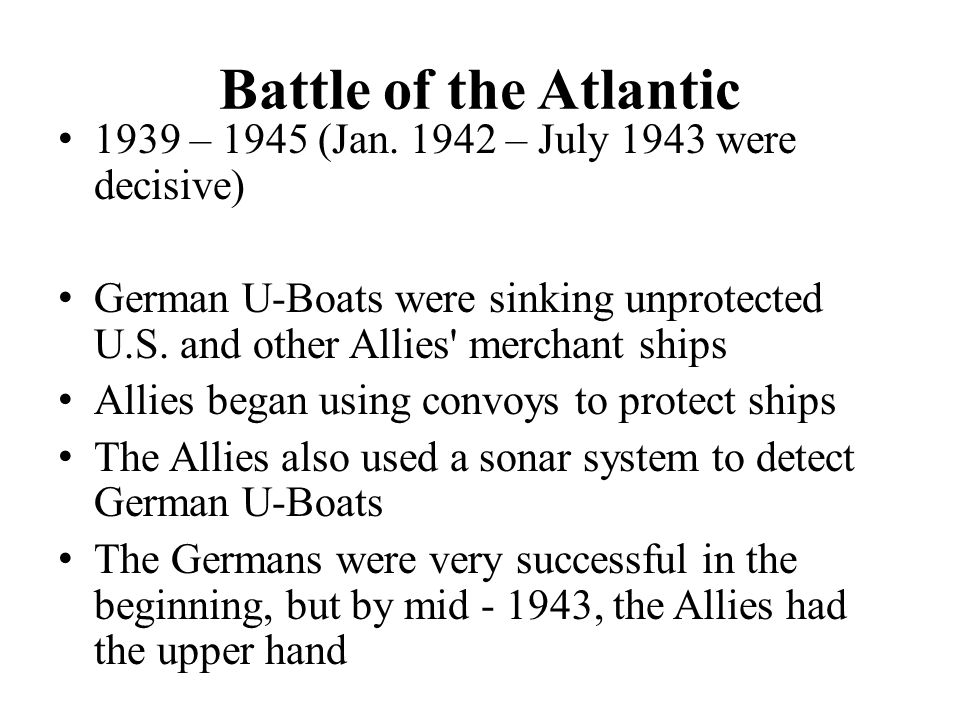 Battle of the Atlantic 1939 – 1945 (Jan. 1942 – July 1943 were decisive)