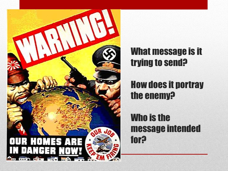 What message is it trying to send. How does it portray the enemy