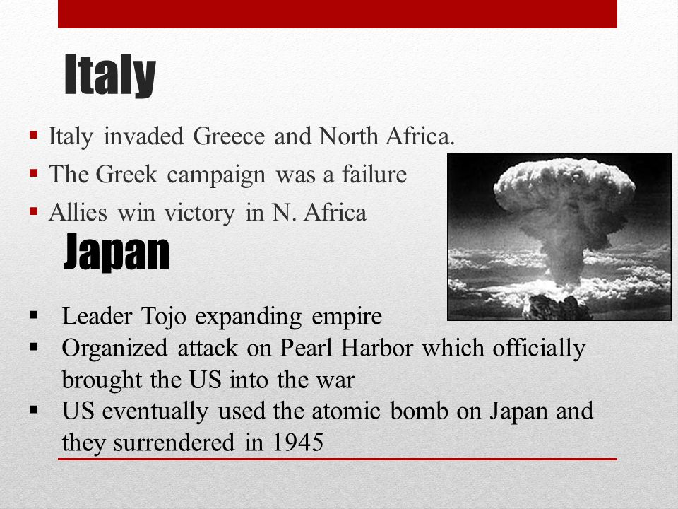 Italy Japan Italy invaded Greece and North Africa.