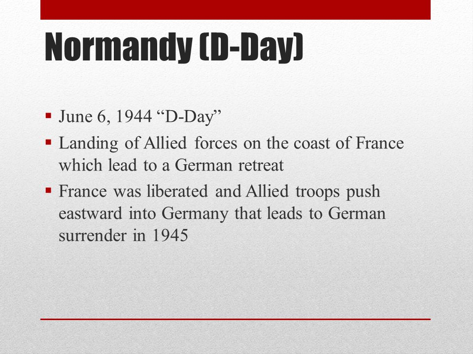 Normandy (D-Day) June 6, 1944 D-Day