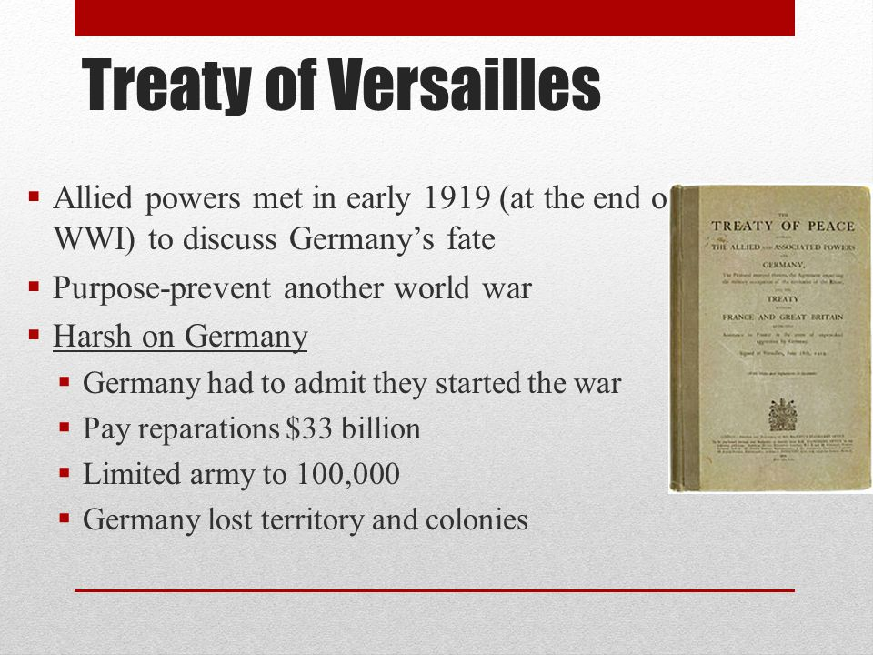 Treaty of Versailles Allied powers met in early 1919 (at the end of WWI) to discuss Germany's fate.