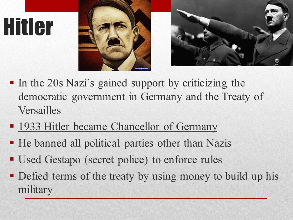Hitler In the 20s Nazi's gained support by criticizing the democratic government in Germany and the Treaty of Versailles.