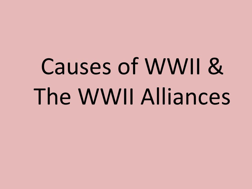 Causes of WWII & The WWII Alliances