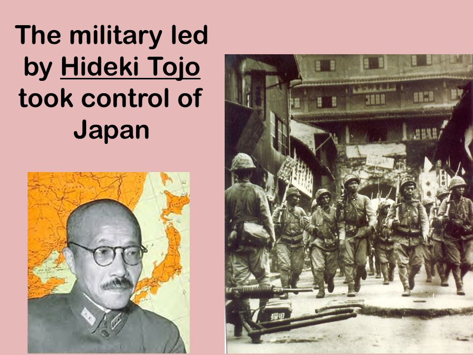 The military led by Hideki Tojo took control of Japan