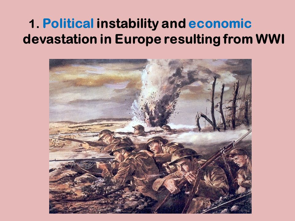 1. Political instability and economic devastation in Europe resulting from WWI