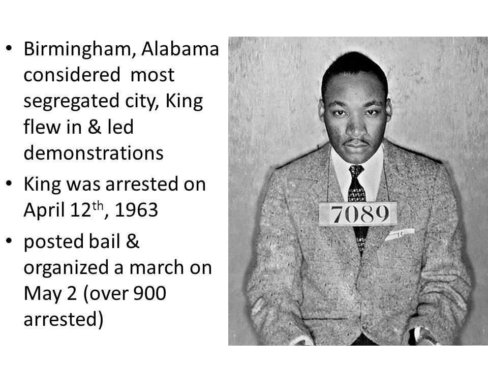 Birmingham, Alabama considered most segregated city, King flew in & led demonstrations