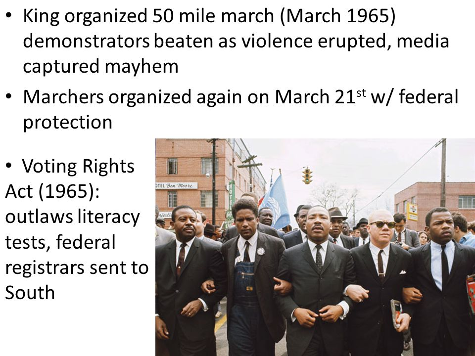 King organized 50 mile march (March 1965) demonstrators beaten as violence erupted, media captured mayhem
