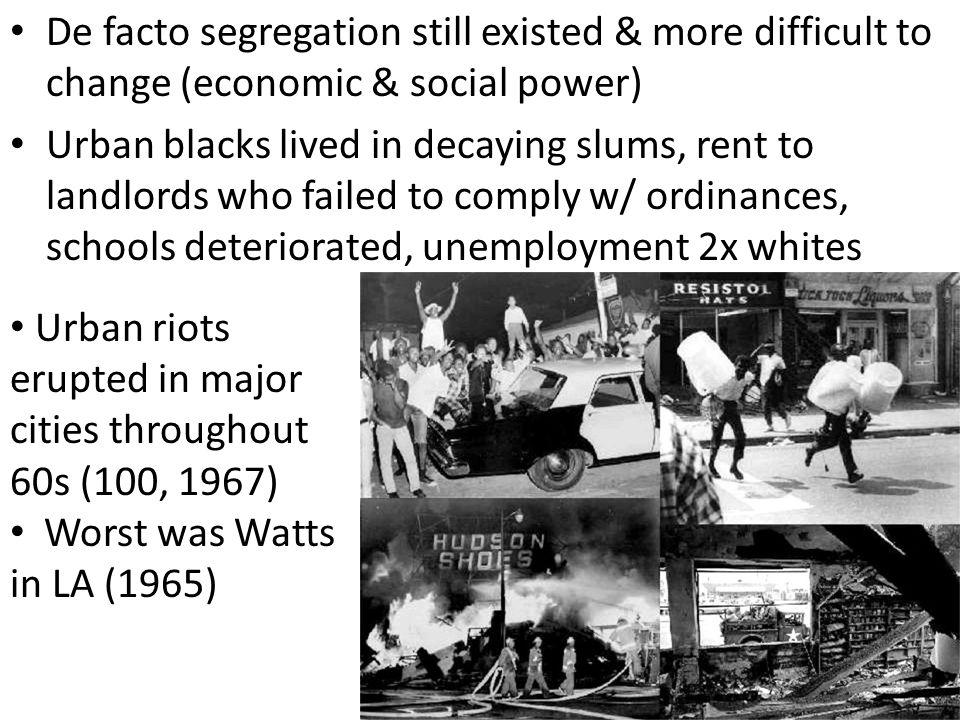 De facto segregation still existed & more difficult to change (economic & social power)
