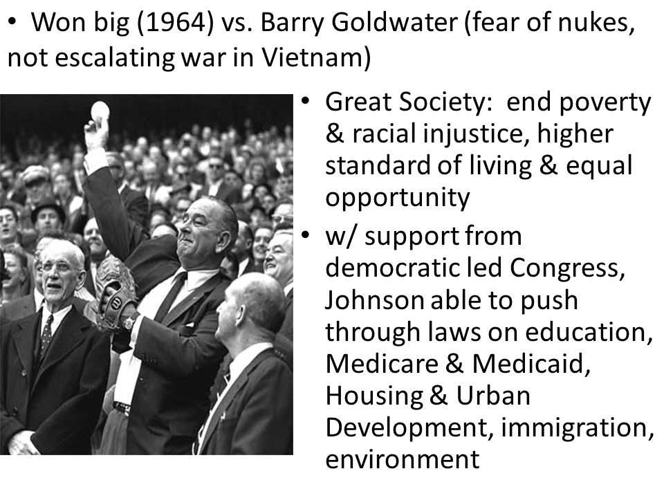 Won big (1964) vs. Barry Goldwater (fear of nukes, not escalating war in Vietnam)