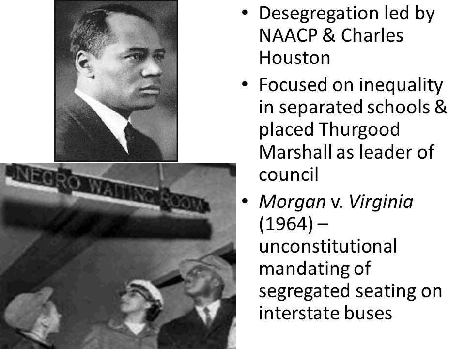 Desegregation led by NAACP & Charles Houston